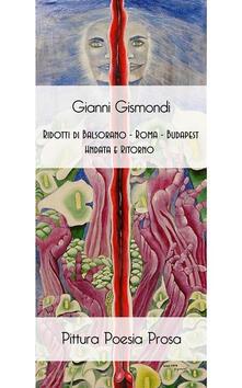 Ridotti di Balsorano, Roma, Budapest. Andata e ritorno. Ediz. illustrata - Gianni Gismondi - ebook