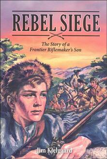 Rebel Siege: The Story of a Frontier Riflemaker's Son
