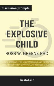 """Summary: """"The Explosive Child: A New Approach for Understanding and Parenting Easily Frustrated, Chronically Inflexible Children"""" by Ross Greene PhD 