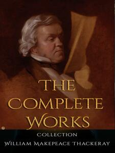 William Makepeace Thackeray: The Complete Works