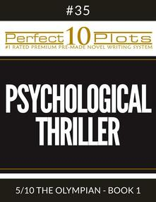 "Perfect 10 Psychological Thriller Plots #35-5 ""THE OLYMPIAN - BOOK 1"""