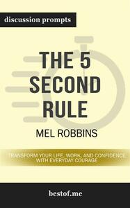 "Summary: ""The 5 Second Rule: Transform Your Life, Work, and Confidence with Everyday Courage"" by Mel Robbins 