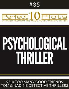 "Perfect 10 Psychological Thriller Plots #35-9 ""TOO MANY GOOD FRIENDS – TOM & NADINE DETECTIVE THRILLERS"""
