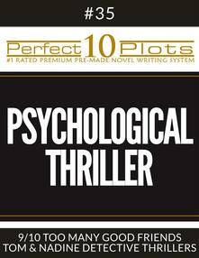 """Perfect 10 Psychological Thriller Plots #35-9 """"TOO MANY GOOD FRIENDS – TOM & NADINE DETECTIVE THRILLERS"""""""