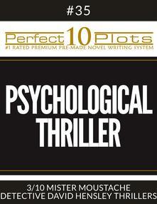"Perfect 10 Psychological Thriller Plots #35-3 ""MISTER MOUSTACHE – DETECTIVE DAVID HENSLEY THRILLERS"""