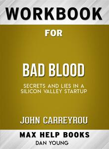Workbook for Bad Blood: Secrets and Lies in a Silicon Valley Startup (Max-Help Workbooks)