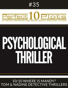"Perfect 10 Psychological Thriller Plots #35-10 ""WHERE IS MANDY? – TOM & NADINE DETECTIVE THRILLERS"""