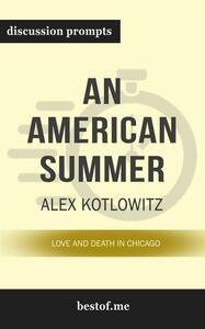 """Summary: """"An American Summer: Love and Death in Chicago"""" by Alex Kotlowitz   Discussion Prompts"""