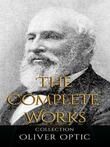 Oliver Optic: The Complete Works