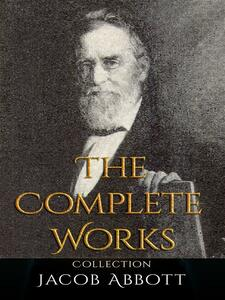 Jacob Abbott: The Complete Works