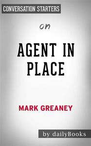 Agent in Place: by Mark Greaney | Conversation Starters