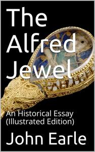 The Alfred Jewel / An Historical Essay
