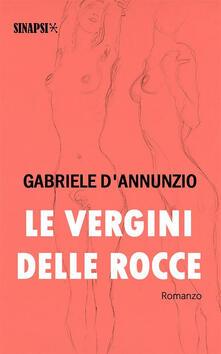 Le vergini delle rocce - Gabriele D'Annunzio - ebook