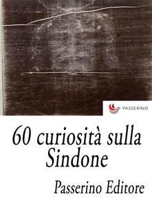 60 curiosità sulla Sindone - Passerino Editore - ebook