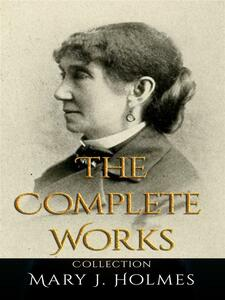 Mary J. Holmes: The Complete Works