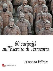 60 curiosità sull'Esercito di Terracotta - Passerino Editore - ebook