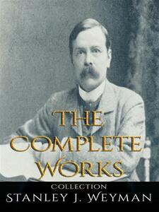 Stanley J. Weyman: The Complete Works
