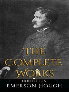 Emerson Hough: The Complete Works