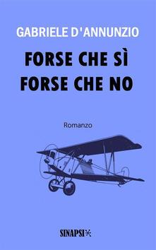 Forse che sì forse che no - Gabriele D'Annunzio - ebook