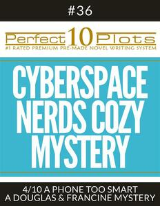 "Perfect 10 Cyberspace Nerds Cozy Mystery Plots #36-4 ""A PHONE TOO SMART – A DOUGLAS & FRANCINE MYSTERY"""