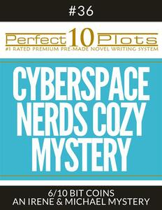 """Perfect 10 Cyberspace Nerds Cozy Mystery Plots #36-6 """"BIT COINS – AN IRENE & MICHAEL MYSTERY"""""""