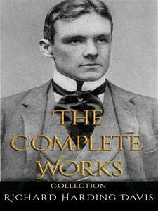 Richard Harding Davis: The Complete Works