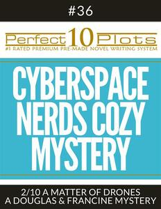 "Perfect 10 Cyberspace Nerds Cozy Mystery Plots #36-2 ""A MATTER OF DRONES – A DOUGLAS & FRANCINE MYSTERY"""