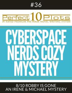 """Perfect 10 Cyberspace Nerds Cozy Mystery Plots #36-8 """"ROBBY IS GONE – AN IRENE & MICHAEL MYSTERY"""""""