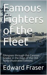 Famous Fighters of the Fleet / Glimpses through the Cannon Smoke in the Days of the Old Navy