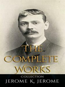 Jerome K. Jerome: The Complete Works