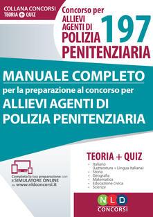 Concorso per 197 allievi agenti di polizia penitenziaria. Manuale completo per la preparazione al concorso. Con Contenuto digitale per download e accesso on line.pdf