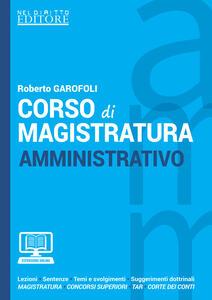 Corso di magistratura amministrativo. Lezioni, giurisprudenza, temi e svolgimento, suggerimenti dottrinali