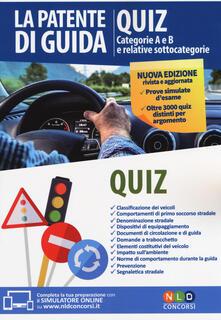 La patente di guida. Quiz. Categorie A e B e relative sottocategorie. Con software di simulazione.pdf