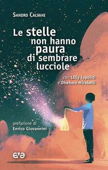 Le stelle non hanno paura di sembrare lucciole - Sandro Calvani,Lilly Ippoliti,Dhebora Mirabelli - copertina