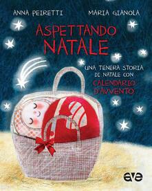 Aspettando Natale. Una tenera storia di Natale con Calendario dAvvento. Ediz. a colori.pdf