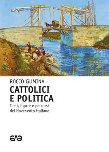 Libro Cattolici e politica. Temi, figure e percorsi del Novecento italiano Rocco Gumina