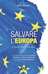 Salvare l'Europa. Il segreto delle dodici stelle - Romeo Enzo - wuz.it