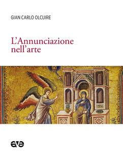 Libro L' Annunciazione nell'arte Gian Carlo Olcuire