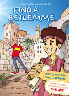 Antondemarirreguera.es Fino a Betlemme. Tempo di Avvento e Natale 2019-2020. Vol. 3: Sussidio di preghiera personale per ragazzi 11-14 anni. Image