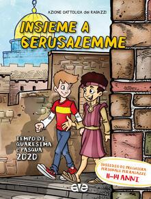 Insieme a Gerusalemme. Quaresima e Pasqua 2020. Sussidio di preghiera personale per ragazzi 11-14 anni. Vol. 3.pdf