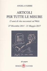 Articoli per tutte le misure (5 anni di vita raccontati sul web). 27 Dicembre 2011-21 Maggio 2017