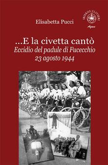...E la civetta cantò. Eccidio del padule di Fucecchio 23 agosto 1944.pdf