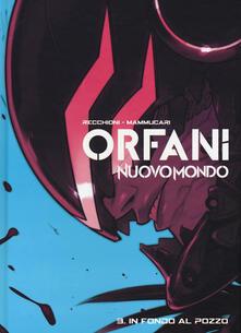 Birrafraitrulli.it Nuovo mondo. Orfani. Vol. 3: In fondo al pozzo Image