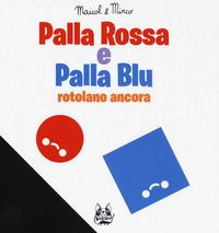 Palla Rossa e Palla Blu rotolano ancora. Ediz. a colori - Maicol & Mirco - wuz.it