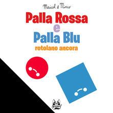 Palla Rossa e Palla Blu rotolano ancora. Ediz. illustrata - Maicol & Mirco - ebook