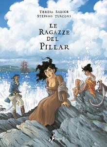 Libro Le ragazze del Pillar. Vol. 2 Teresa Radice Stefano Turconi