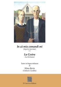 In cà mia comandi mi (dopo la mia miee)-La cesira (La portinara). Teatro in lingua milanese