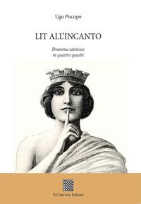 Lit all'incanto. Dramma satiresco in quattro quadri - Piscopo Ugo - wuz.it