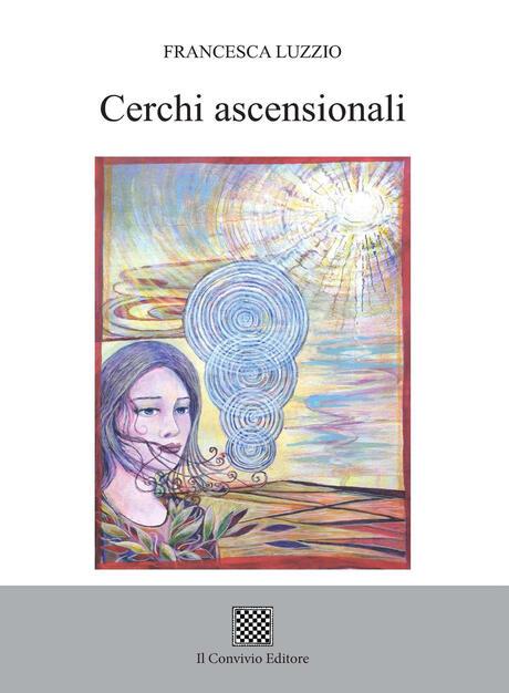 """Francesca Luzzio, """"Cerchi ascensionali"""" (Ed. Il Convivio)"""