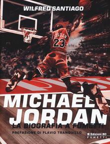 Michael Jordan. La biografia a fumetti - Wilfred Santiago - copertina